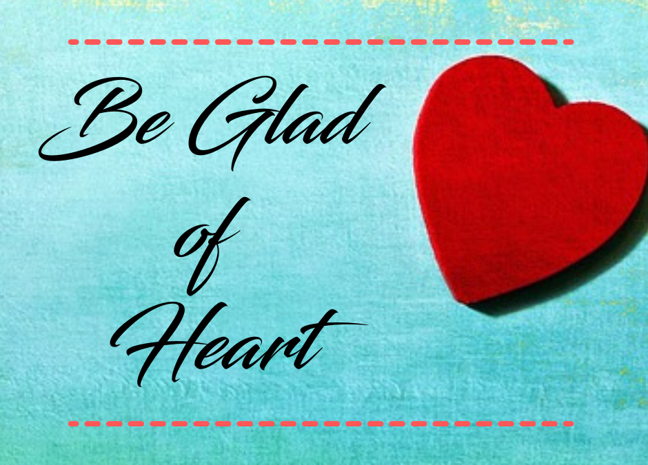 Be Glad of Heart