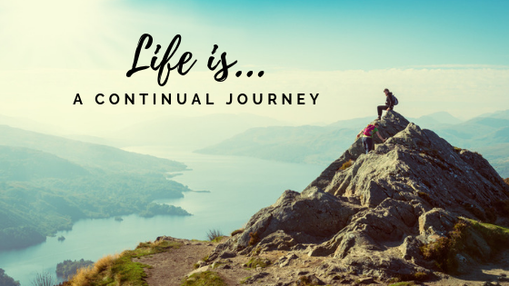 Life Is A Continual Journey