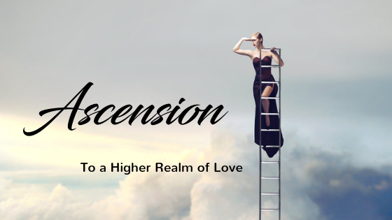 Ascension – To a Higher Realm of Love