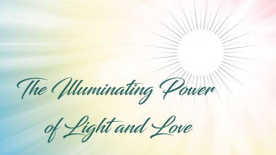 The Illuminating Power of Light and Love